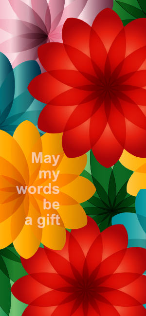 """""""May my words be a gift"""" text on top of bright flowers"""